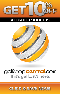 Go to: GolfshopCentral.com and receive 10% off